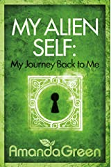 My Alien Self: My Journey Back to Me Kindle Edition