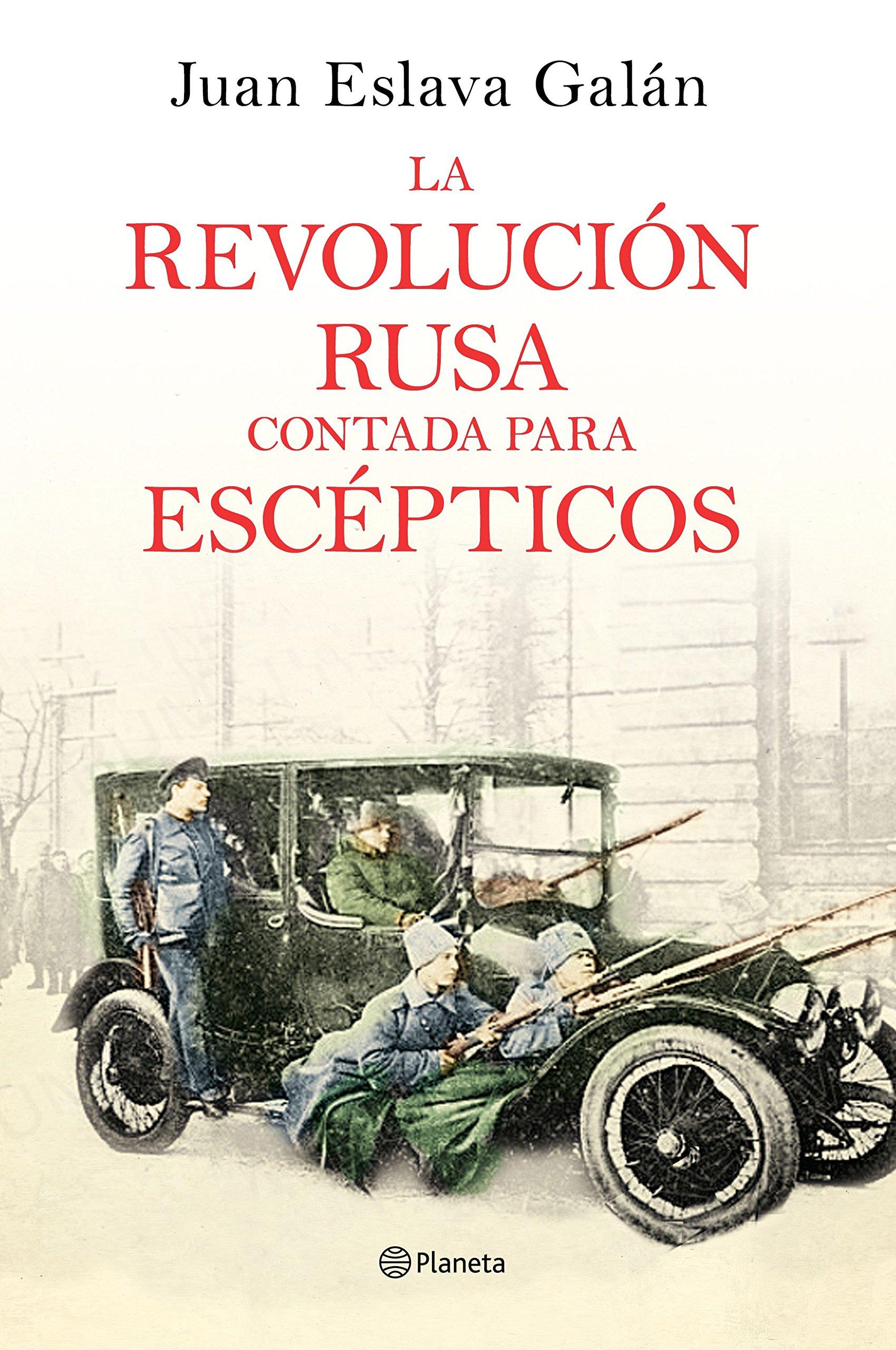 La Revolución rusa contada para escépticos No Ficción: Amazon.es: Eslava Galán, Juan: Libros
