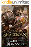 Shadeborn: A Book of Underrealm (The Nightblade Epic 4)