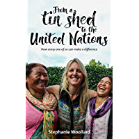 From a Tin Shed to the United Nations: How every one of us can make a difference