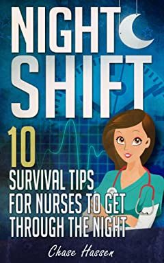 Night Shift: 10 Survival Tips for Nurses to Get Through the Night! (Licensed Practical Nurse, Registered Nurse, Certified Nursing Assistant, Nurse Practitioner, Nursing Scrubs, Nurse Anesthetist)