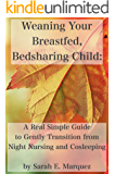 Weaning Your Breastfed, Bedsharing Child: A Real Simple Guide to Gently Transition from Night Nursing and Cosleeping (Real Simple Motherhood)