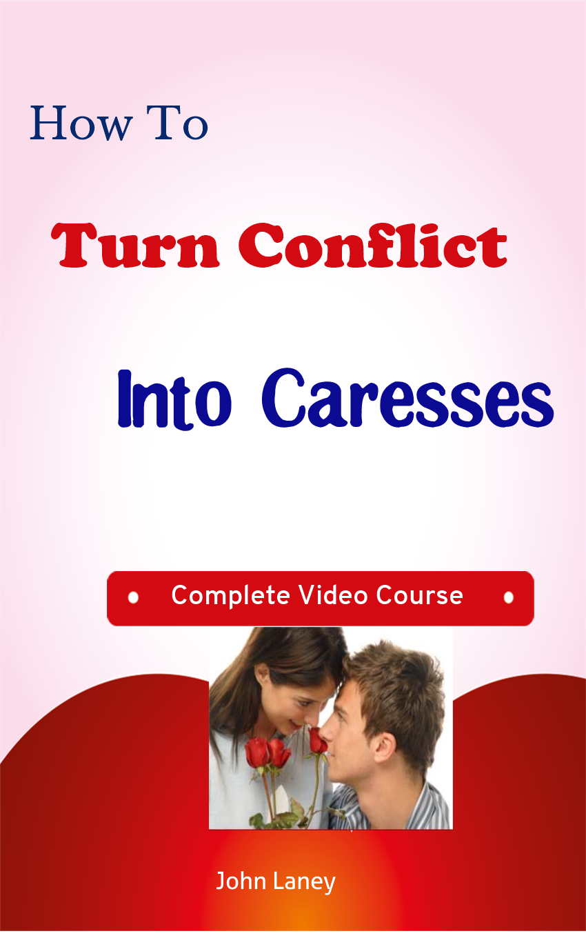 How To Turn Conflict Into Caresses - Conflict Resolution for Couples (Online Video Course) [Online Code]