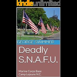 Deadly S.N.A.F.U.: Marine Corps Base Camp Lejeune N.C.