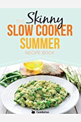 The Skinny Slow Cooker Summer Recipe Book: Fresh & Seasonal Summer Recipes For Your Slow Cooker. All Under 300, 400 And 500 Calories. Kindle Edition