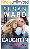 Caught In Him (The Parker Series Book 2)