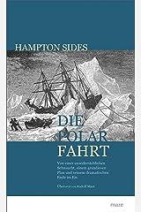 Die Polarfahrt: Von einer unwiderstehlichen Sehnsucht, einem grandiosen Plan und seinem dramatischen Ende im Eis (German Edition) Kindle Edition