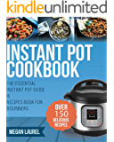 Instant Pot Cookbook: The Essential Instant Pot Guide & Recipes Book for Beginners - Over 150 Delicious Recipes