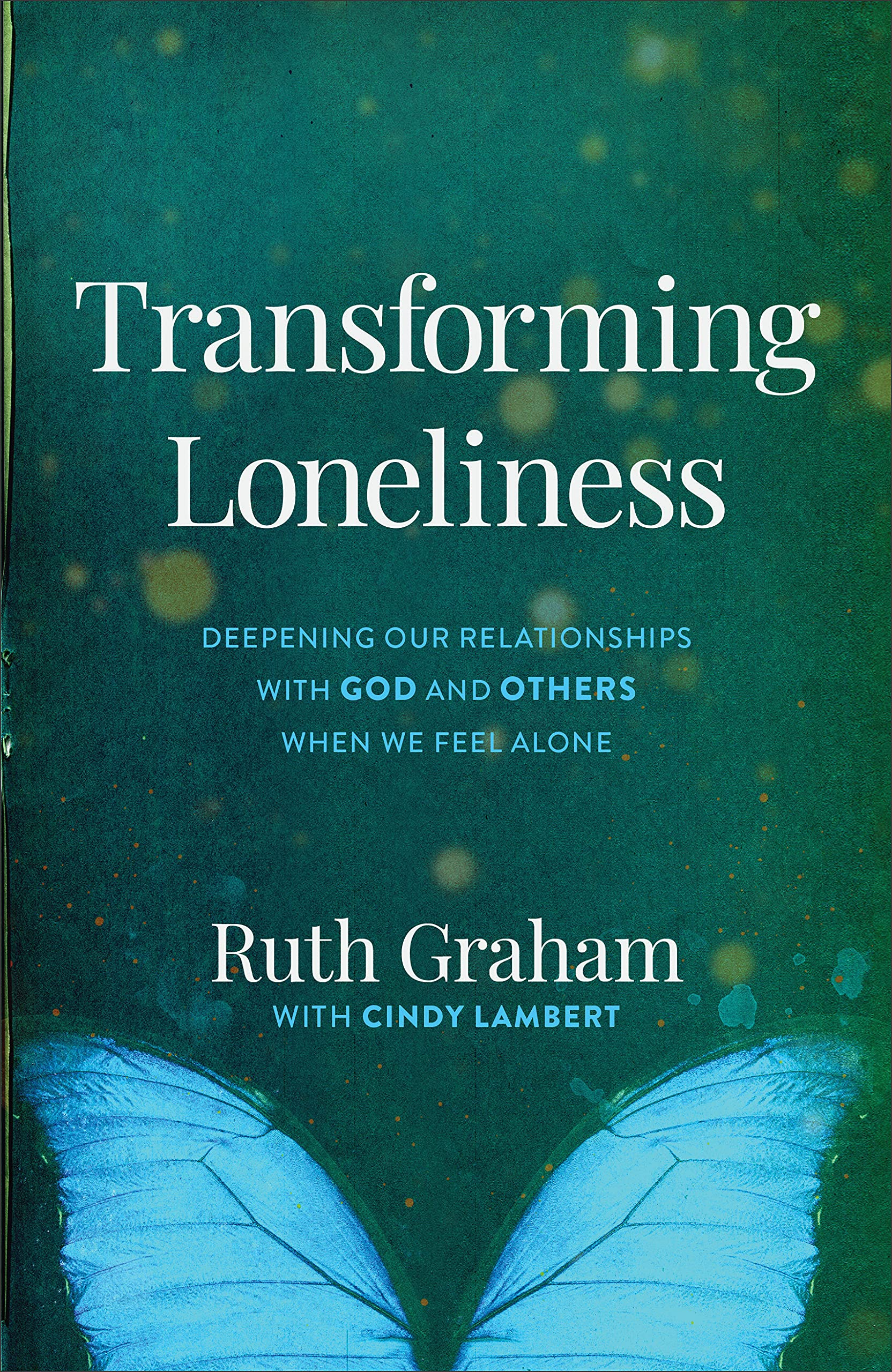 Transforming Loneliness: Deepening Our Relationships with God and Others  When We Feel Alone: Graham, Ruth, Lambert, Cindy: 9780801094279:  Amazon.com: Books