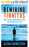 Rewiring Tinnitus: How I Finally Found Relief From the Ringing in My Ears (English Edition)