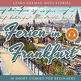 Ferien in Frankfurt (Learn German with Stories 2 - 10 Short Stories for Beginners)