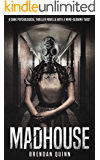 Madhouse: A Dark Psychological Thriller Novella With A Mind-Blowing Twist