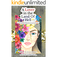 A Lover in the Land of Hell: A Collection of Spiritually Enlightening Poetry For Personal and Planetary Transformation and Growth