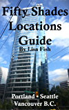 Fifty Shades Locations Guide: Seattle~Portland~Vancouver B.C.
