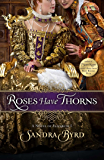 Roses Have Thorns: A Novel of Elizabeth I (Ladies in Waiting Book 3)