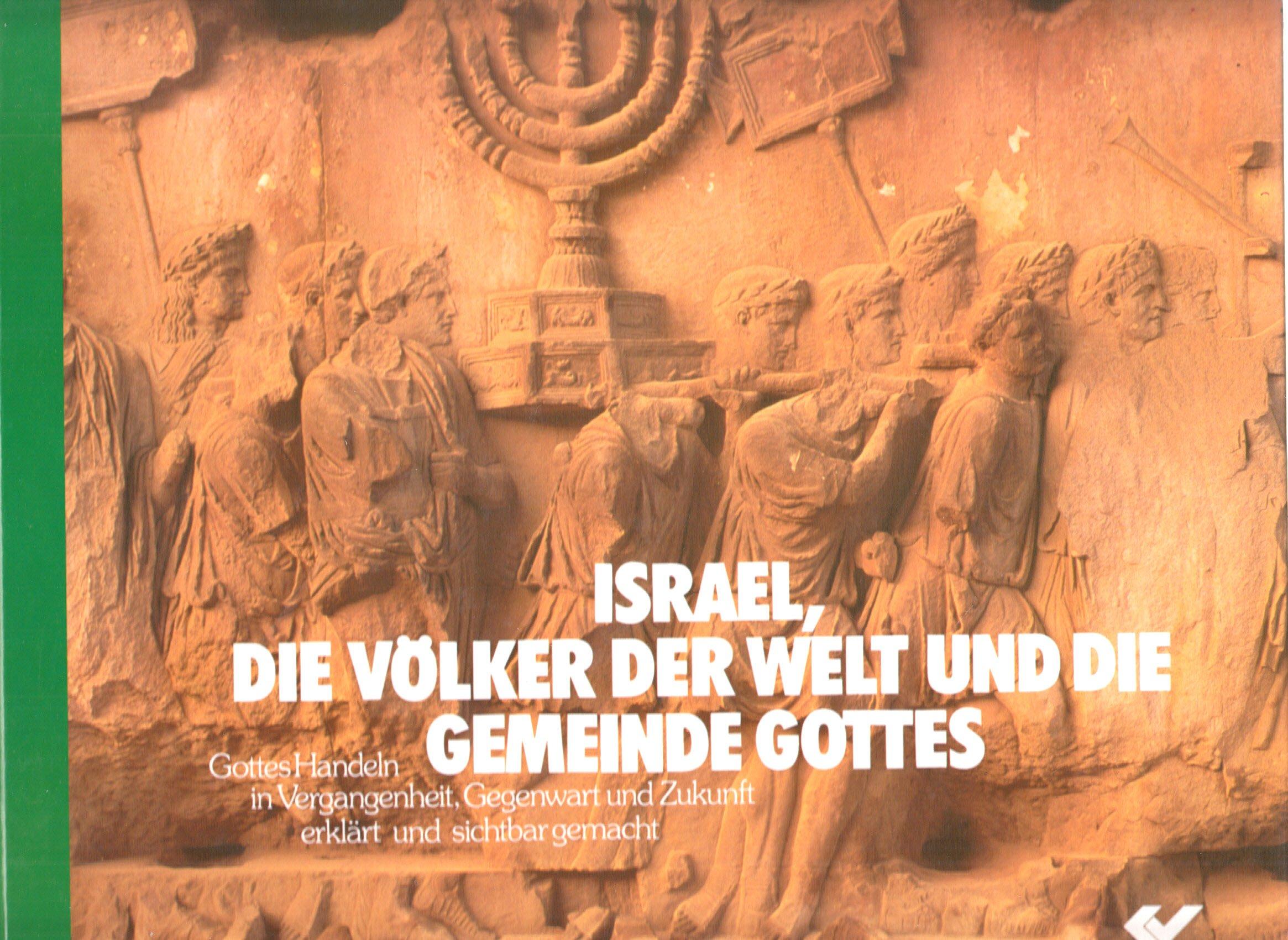 Israel, die Völker der Welt und die Gemeinde Gottes. Gottes Handeln in Vergangenheit, Gegenwart und Zukunft, erklärt und sichtbar gemacht