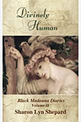 Divinely Human (Black Madonna Diaries Book 2) Kindle Edition