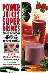 Power Juices, Super Drinks: Quick, Delicious Recipes to Prevent and Reverse Disease Paperback