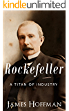 Rockefeller: A Titan of Industry | The Life and Legacy of John D. Rockefeller