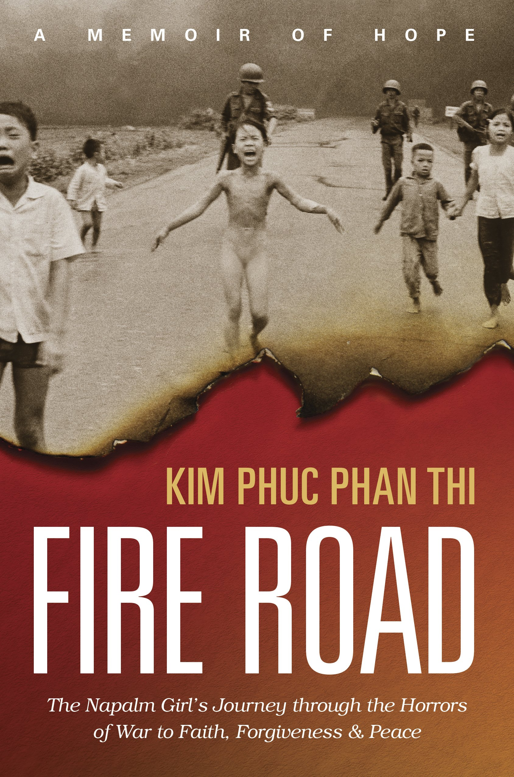 Fire Road: The Napalm Girl's Journey through the Horrors of War to Faith, Forgiveness, and Peace PDF