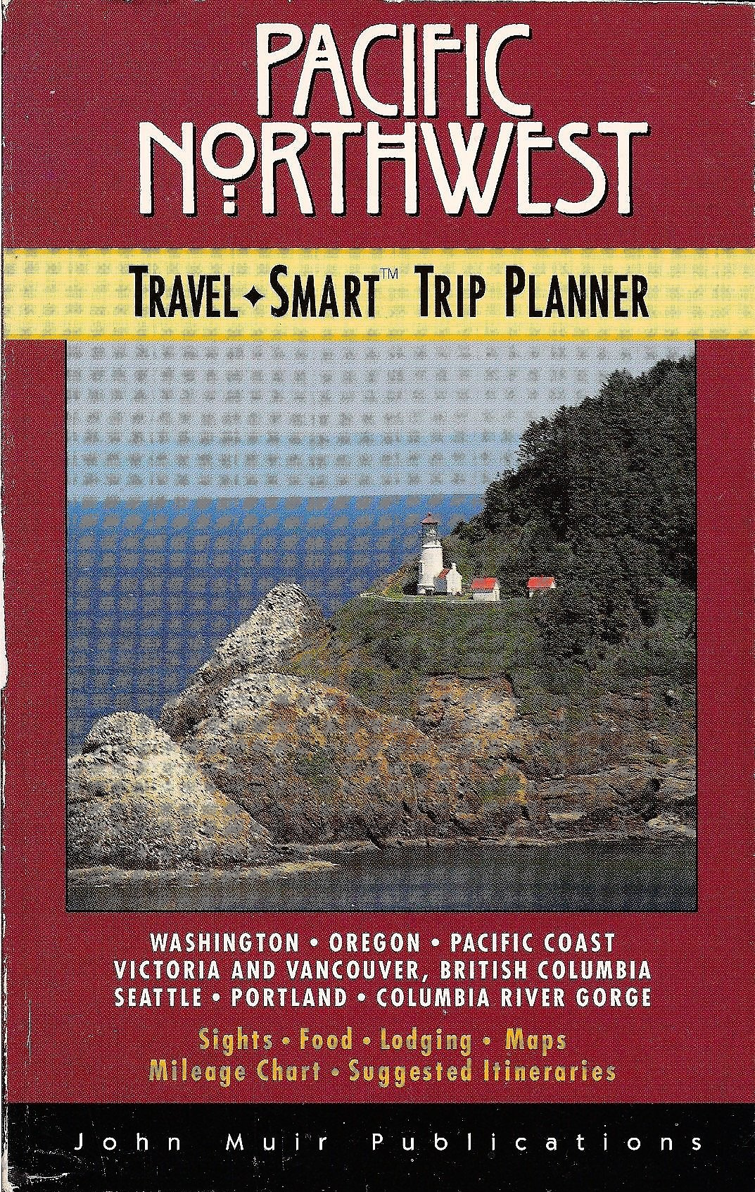 The Pacific Northwest Travel-Smart Trip Planner (1st ed): Richard ...