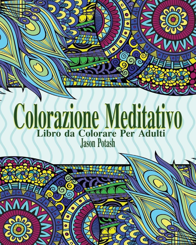 Colorazione Meditativo Libro Da Colorare Per Adulti Copertina flessibile – 25 lug 2018 Jason Potash BLURB INC 1364232693 PHOTOGRAPHY / General