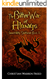 The Bitter War of Always: Immortality Shattered: Book 2