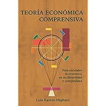 TEORÍA ECONÓMICA COMPRENSIVA: Para entender la economía en su diversidad y complejidad (Spanish Edition) Sep 28, 2017