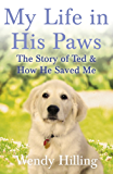My Life In His Paws: The Story of Ted and How He Saved Me