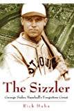 The Sizzler: George Sisler, Baseball's Forgotten Great (Sports and American Culture Book 1)