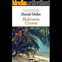 Robinson Crusoe: Ediz. integrale (La biblioteca dei ragazzi Vol. 2)