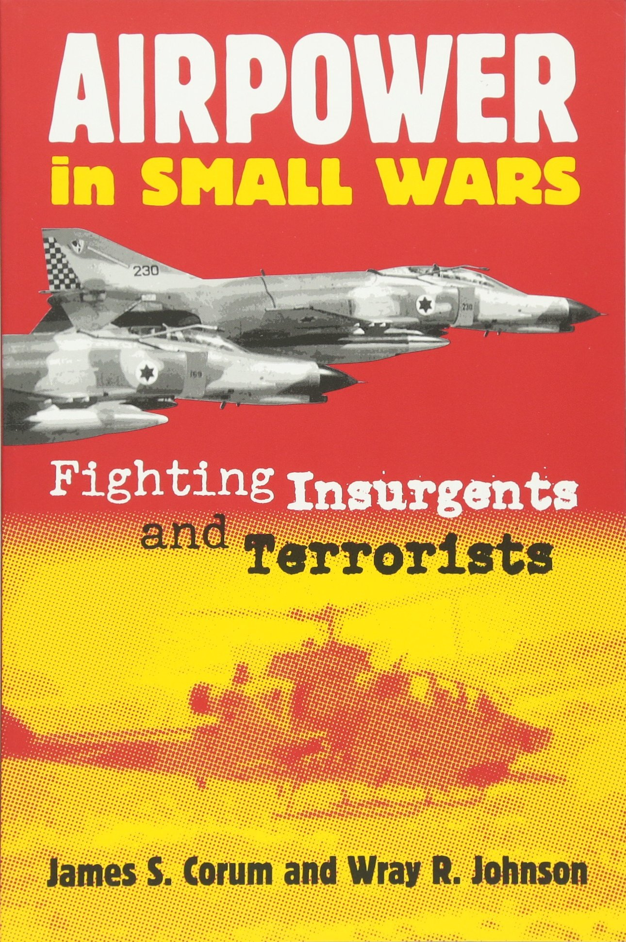Airpower in Small Wars  Fighting Insurgents and Terrorists (Modern ... 285b017a90fe
