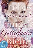 GötterFunke - Liebe mich nicht: Band 1 (German Edition)