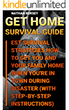 Get Home Survival Guide: Best Survival Strategies How To Get You And Your Family Home When You're In Town During Disaster : (With Step-By-Step Instructions)