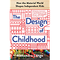 The Design of Childhood: How the Material World Shapes Independent Kids (English Edition)