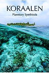 Koraalen: Planetary Symbiosis Kindle Edition