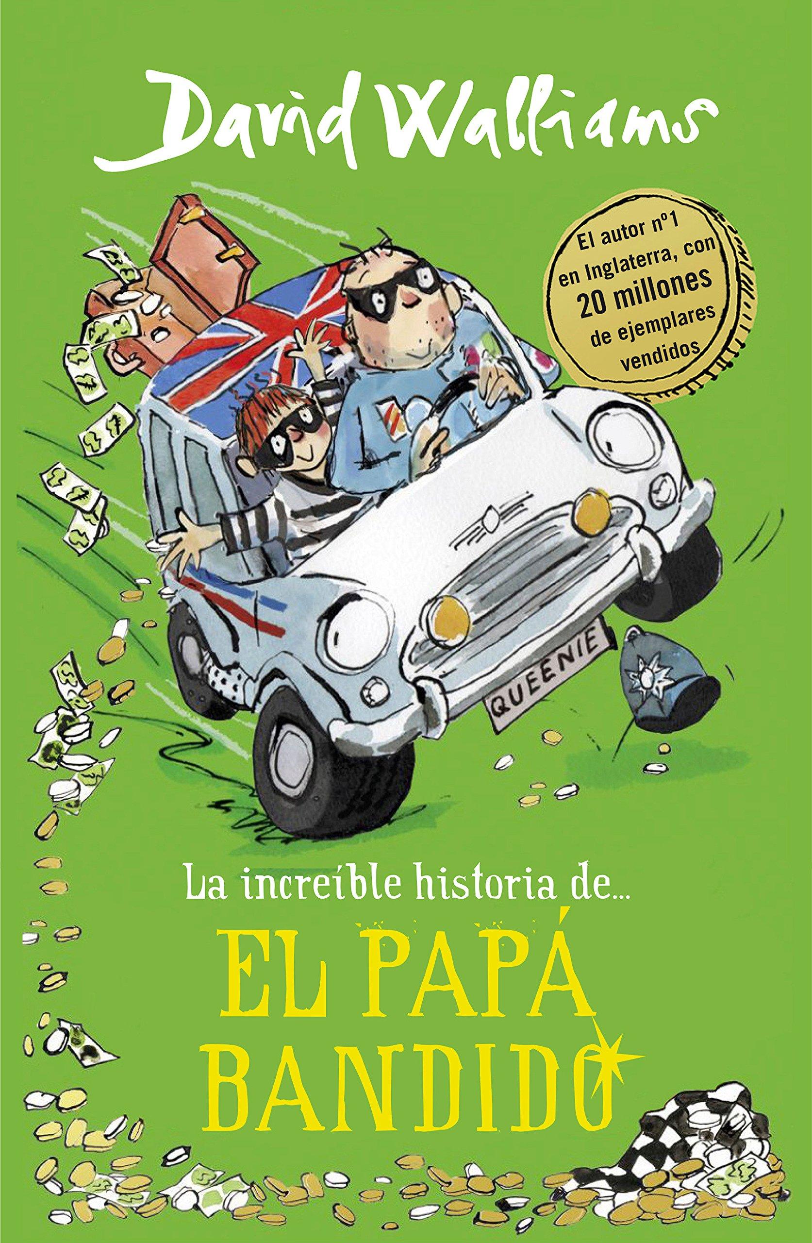 La increíble historia de... El papá bandido Colección David Walliams:  Amazon.es: David Walliams, ANA RITA DA COSTA GARCIA;: Libros