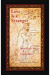 Love Is a Stranger: Selected Lyric Poetry of Jelaluddin Paperback