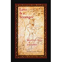 Love Is A Stranger: Selected Lyric Poetry Jalaluddin Rumi