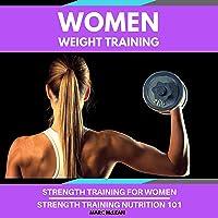 Women Weight Training: Two-Book Bundle: Strength Training for Women & Strength Training Nutrition 101