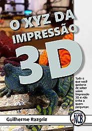 O XYZ das Impressão 3D: Tudo o que você gostaria de saber sobre Impressão 3D e não tinha a quem perguntar