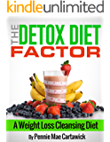 The Detox Diet Factor: A Weight Loss Cleansing Diet. (Cleanse your body, feel great, and lose weight 'FAST')