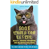 1001 Would You Rather Wacky, Thought Provoking and Hilarious Questions: The Ultimate Game Book for Kids, Teens and Adults