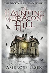 The Haunting of Beacon Hill (The Beckoning Dead Book 1) Kindle Edition