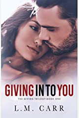 Giving In to You (The Giving Trilogy Book 1) Kindle Edition