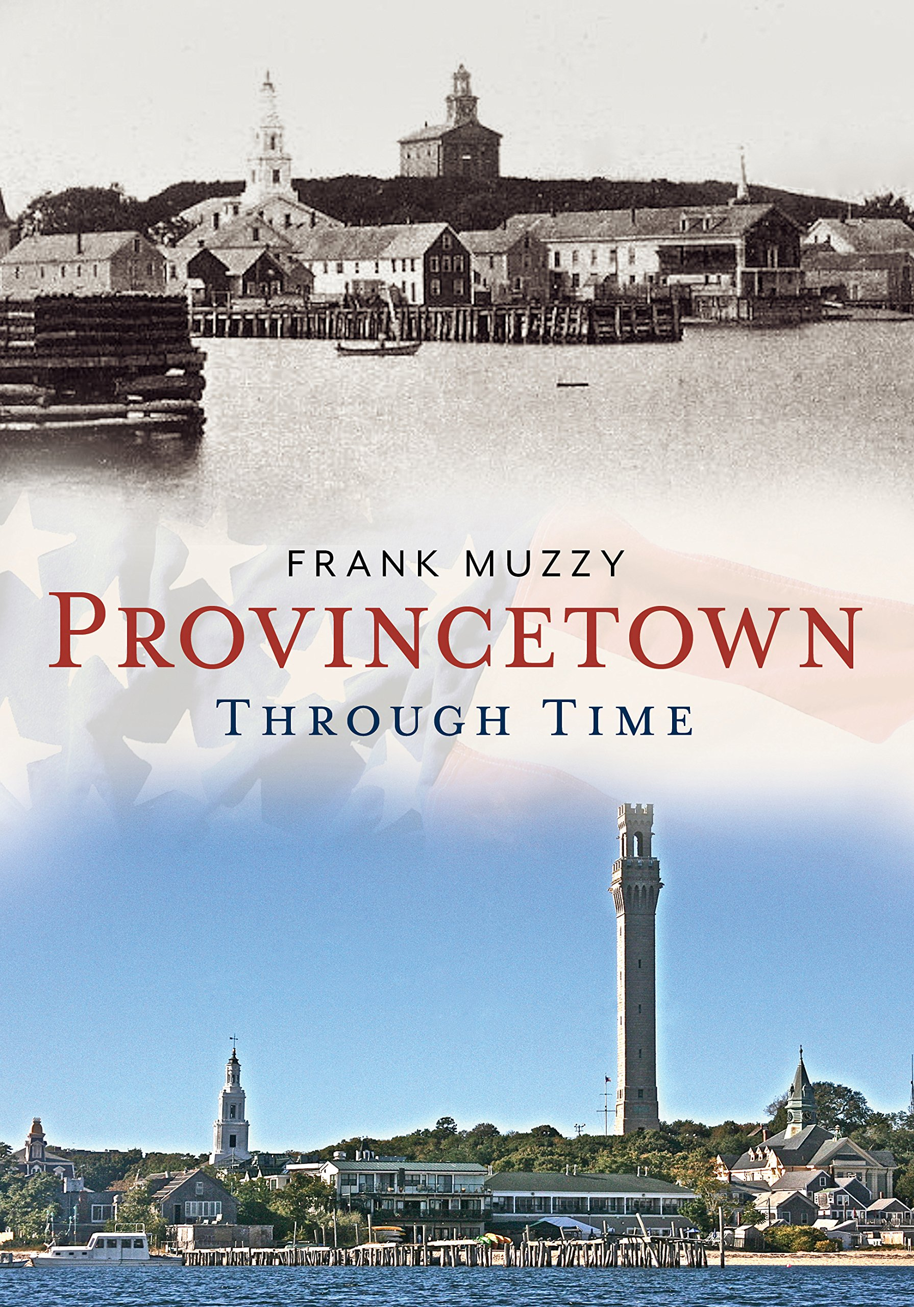 Provincetown Through Time (America Through Time) PDF