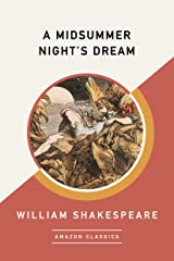 A Midsummer Night's Dream (AmazonClassics Edition) Kindle Edition