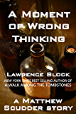 A Moment of Wrong Thinking (Matthew Scudder Mysteries Series Book 9)