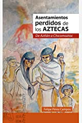 Asentamientos perdidos de los aztecas: De Aztlán a Chicomóztoc (Spanish Edition) Kindle Edition