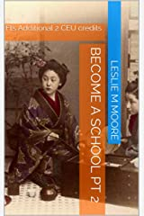Become a School Pt 2: Fts Additional 2 CEU credits Kindle Edition